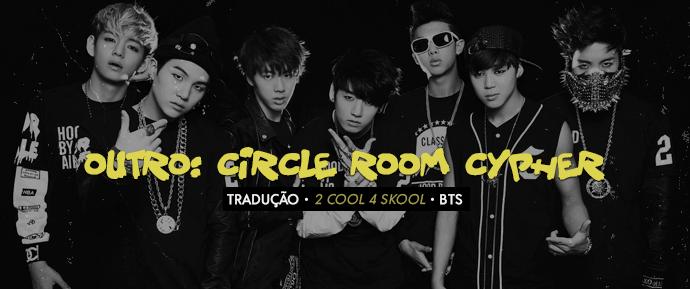 [LETRA] Outro: Circle Room Cypher –BTS