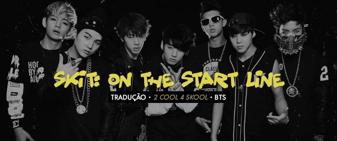 [LETRA] Skit: On the Start Line –BTS