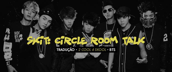 [LETRA] Skit: Circle Room Talk – BTS