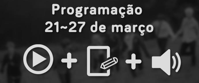[ANÚNCIO] Programação 21~27 de março