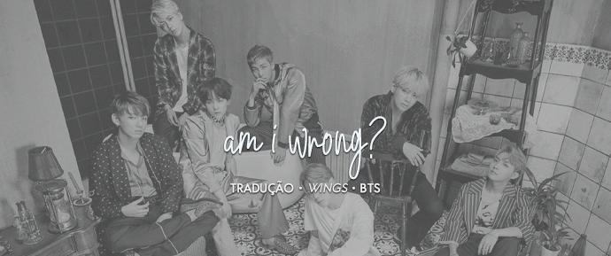 [LETRA] Am I Wrong? – BTS