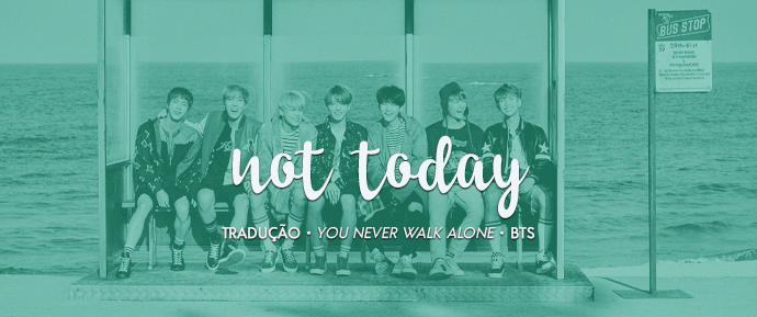 [LETRA] Not Today – BTS