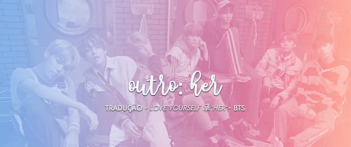 [LETRA] Outro: Her – RM, SUGA & J-Hope