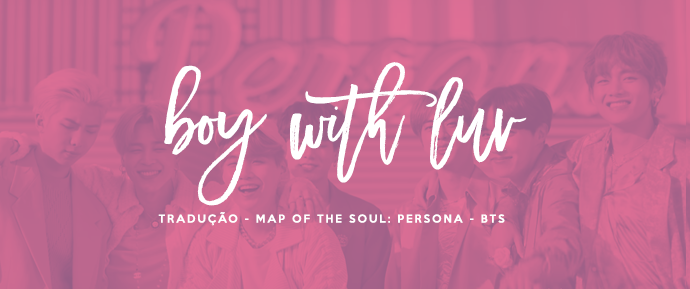 [LETRA] Boy With Luv (feat. Halsey) –BTS