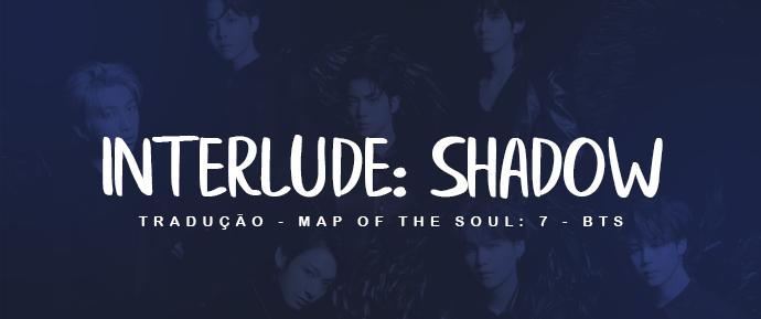 [LETRA] Interlude : Shadow (Full Length Version)