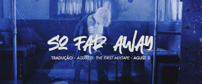 [LETRA] so far away (feat. Suran) – Agust D