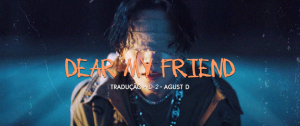 [LETRA] Dear my friend (feat. Kim Jong Wan of NELL) – Agust D