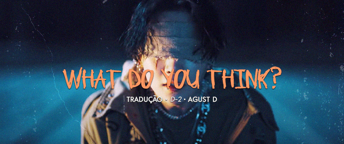 [LETRA] What do you think? – Agust D